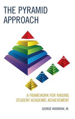 The Pyramid Approach: A Framework for Raising Student Academic Achievement (Hardback)
