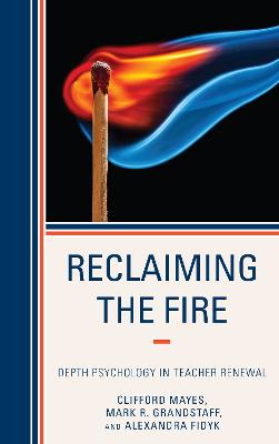Reclaiming the Fire: Depth Psychology in Teacher Renewal (Hardback)