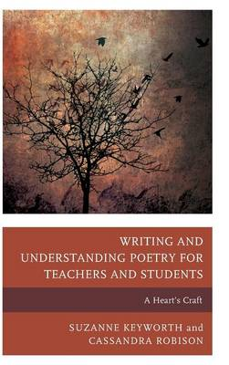 Writing and Understanding Poetry for Teachers and Students: A Heart's Craft (Hardback)