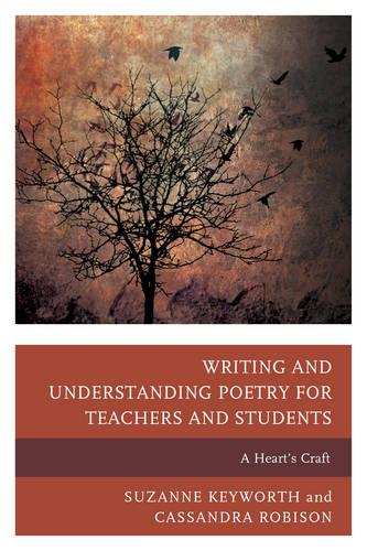 Writing and Understanding Poetry for Teachers and Students: A Heart's Craft (Paperback)