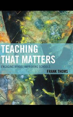 Teaching that Matters: Engaging Minds, Improving Schools (Hardback)