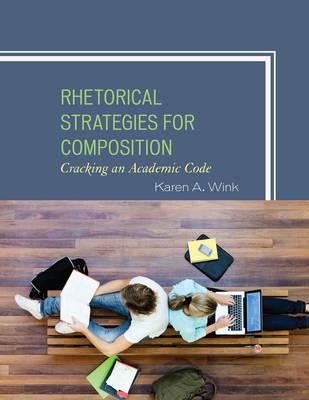 Rhetorical Strategies for Composition: Cracking an Academic Code (Hardback)