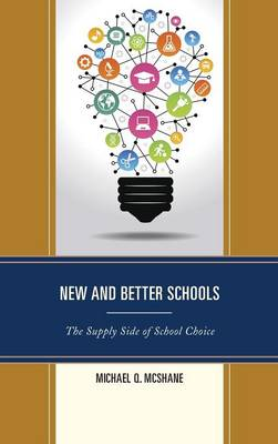 New and Better Schools: The Supply Side of School Choice - New Frontiers in Education (Hardback)
