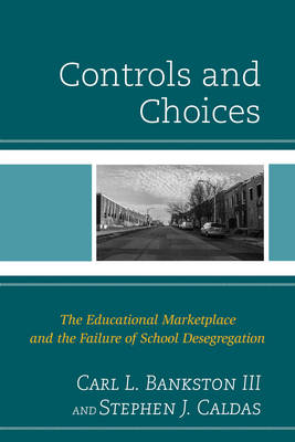 Controls and Choices: The Educational Marketplace and the Failure of School Desegregation (Hardback)