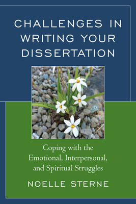 Challenges in Writing Your Dissertation: Coping with the Emotional, Interpersonal, and Spiritual Struggles (Paperback)