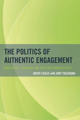 The Politics of Authentic Engagement: Perspectives, Strategies, and Tools for Student Success (Paperback)