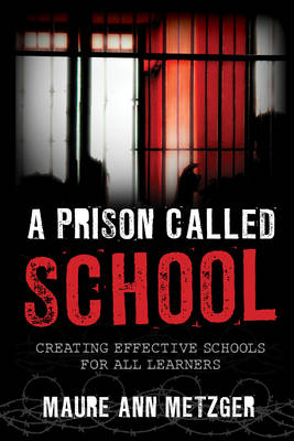 A Prison Called School: Creating Effective Schools for All Learners (Hardback)
