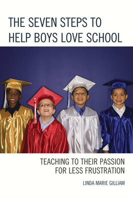 The Seven Steps to Help Boys Love School: Teaching to Their Passion for Less Frustration (Paperback)