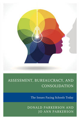 Assessment, Bureaucracy, and Consolidation: The Issues Facing Schools Today (Hardback)