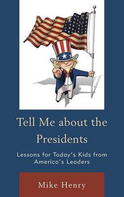 Tell Me about the Presidents: Lessons for Today's Kids from America's Leaders (Hardback)