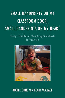 Small Handprints on My Classroom Door, Small Handprints on My Heart: Early Childhood Teaching Standards in Practice (Paperback)