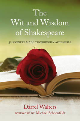 The Wit and Wisdom of Shakespeare: 32 Sonnets Made Thoroughly Accessible (Hardback)