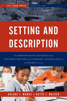 Setting and Description: Classroom Ready Materials for Teaching Writing and Literary Analysis Skills in Grades 4 to 8 - Let Them Write: Building Literacy Skills (Paperback)