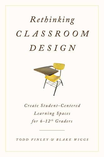 Rethinking Classroom Design: Create Student-Centered Learning Spaces for 6-12th Graders (Paperback)