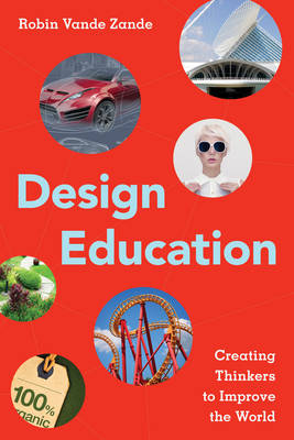 Design Education: Creating Thinkers to Improve the World (Hardback)