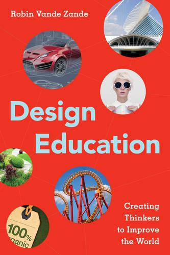 Design Education: Creating Thinkers to Improve the World (Paperback)