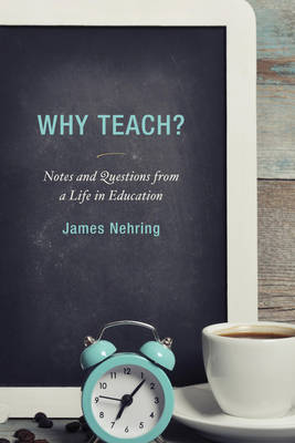 Why Teach?: Notes and Questions from a Life in Education (Paperback)