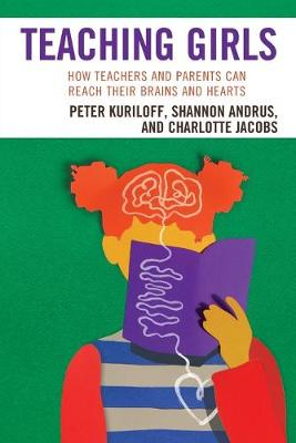 Teaching Girls: How Teachers and Parents Can Reach Their Brains and Hearts (Paperback)