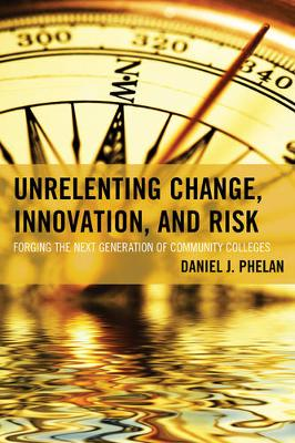Unrelenting Change, Innovation, and Risk: Forging the Next Generation of Community Colleges - The Futures Series on Community Colleges (Paperback)