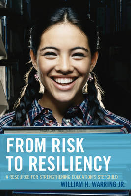 From Risk to Resiliency: A Resource for Strengthening Education's Stepchild (Hardback)