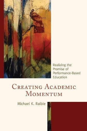 Creating Academic Momentum: Realizing the Promise of Performance-Based Education (Paperback)