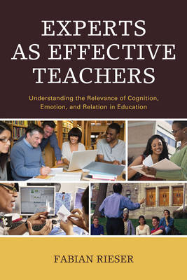 Experts as Effective Teachers: Understanding the Relevance of Cognition, Emotion, and Relation in Education (Paperback)