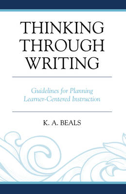 Thinking through Writing: Guidelines for Planning Learner-Centered Instruction (Hardback)