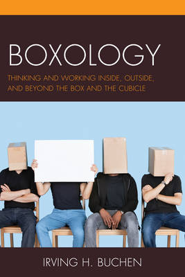 Boxology: Thinking and Working Inside, Outside, and Beyond the Box and the Cubicle (Hardback)