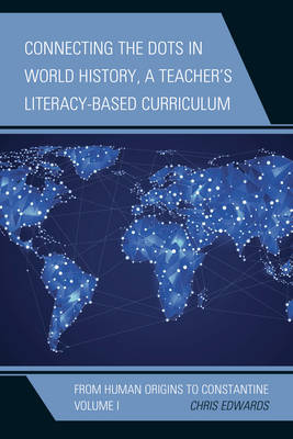 Connecting the Dots in World History, A Teacher's Literacy-Based Curriculum: From Human Origins to Constantine - Connect the Dots History of the World Volume 1 (Paperback)