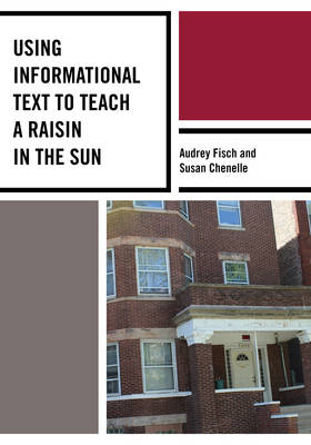 Using Informational Text to Teach a Raisin in the Sun - The Using Informational Text to Teach Literature Series (Paperback)
