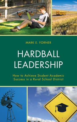 Hardball Leadership: How to Achieve Student Academic Success in a Rural School District (Paperback)