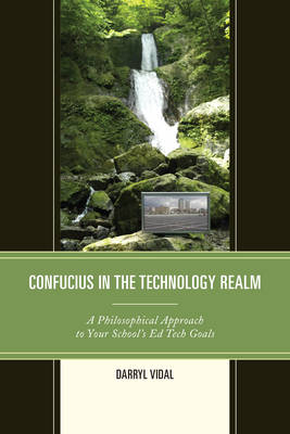 Confucius in the Technology Realm: A Philosophical Approach to Your School's Ed Tech Goals (Paperback)