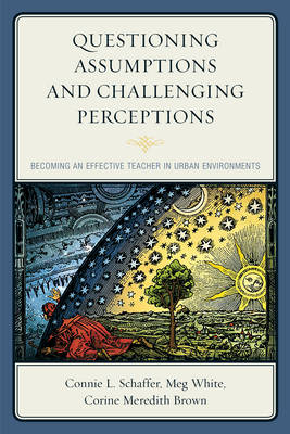 Questioning Assumptions and Challenging Perceptions: Becoming an Effective Teacher in Urban Environments (Hardback)