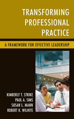 Transforming Professional Practice: A Framework for Effective Leadership (Hardback)