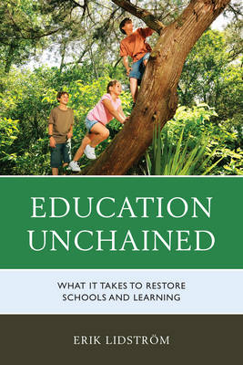 Education Unchained: What it takes to Restore Schools and Learning (Hardback)