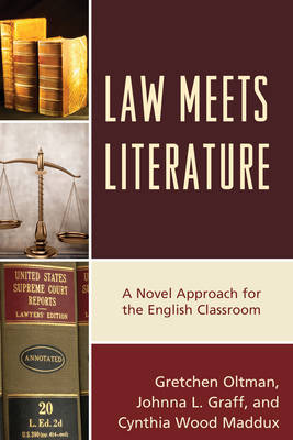 Law Meets Literature: A Novel Approach for the English Classroom (Hardback)