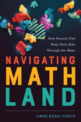 Navigating MathLand: How Parents Can Help Their Kids Through the Maze (Hardback)