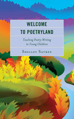 Welcome to Poetryland: Teaching Poetry Writing to Young Children (Hardback)