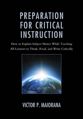 Preparation for Critical Instruction: How to Explain Subject Matter While Teaching All Learners to Think, Read, and Write Critically (Hardback)