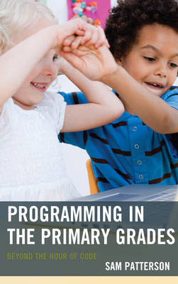 Programming in the Primary Grades: Beyond the Hour of Code (Hardback)