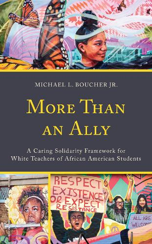 More Than an Ally: A Caring Solidarity Framework for White Teachers of African American Students (Hardback)