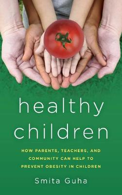 Healthy Children: How Parents, Teachers and Community Can Help To Prevent Obesity in Children (Hardback)