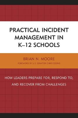Practical Incident Management in K-12 Schools: How Leaders Prepare for, Respond to, and Recover from Challenges (Hardback)