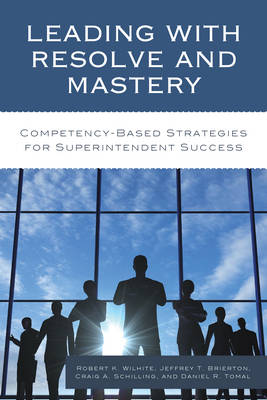 Leading with Resolve and Mastery: Competency-Based Strategies for Superintendent Success - The Concordia University Leadership Series (Hardback)