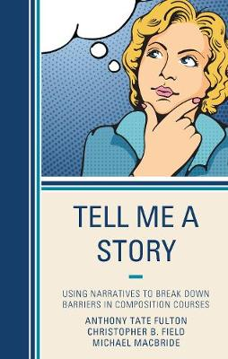 Tell Me a Story: Using Narratives to Break Down Barriers in Composition Courses (Hardback)