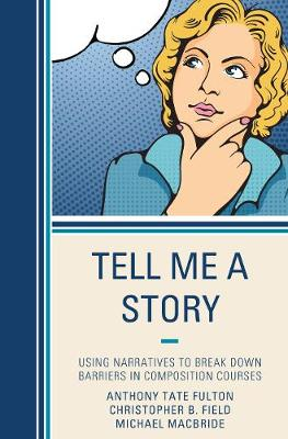 Tell Me a Story: Using Narratives to Break Down Barriers in Composition Courses (Paperback)