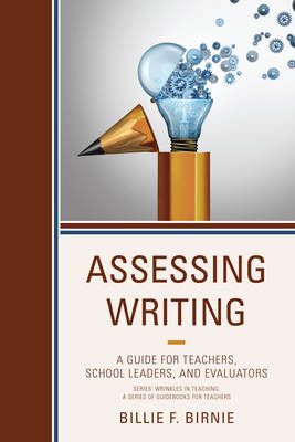Assessing Writing: A Guide for Teachers, School Leaders, and Evaluators - Wrinkles in Teaching: A Series of Guidebooks for Teachers (Paperback)