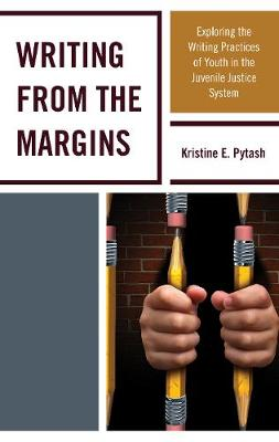 Writing From the Margins: Exploring the Writing Practices of Youth in the Juvenile Justice System (Hardback)