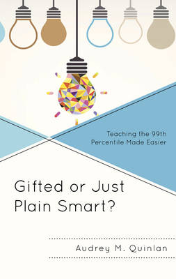 Gifted or Just Plain Smart?: Teaching the 99th Percentile Made Easier (Hardback)