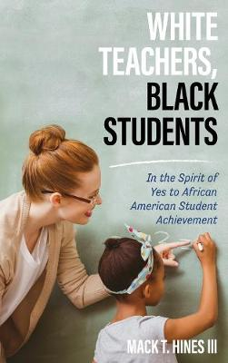 White Teachers, Black Students: In the Spirit of Yes to African American Student Achievement (Hardback)